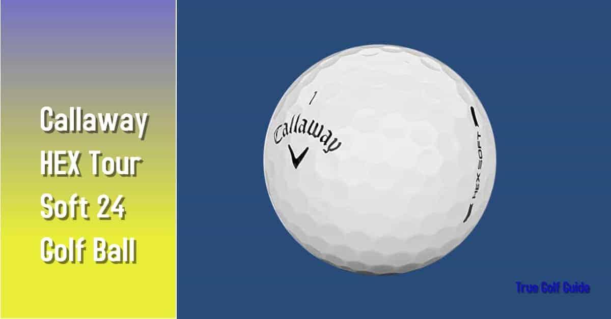 Callaway HEX Tour Soft Golf Ball -Feature Image